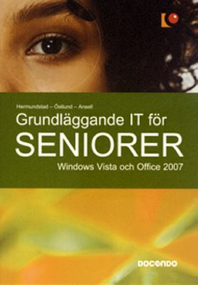 Grundläggande IT för seniorer : Windows Vista och Office 2007
